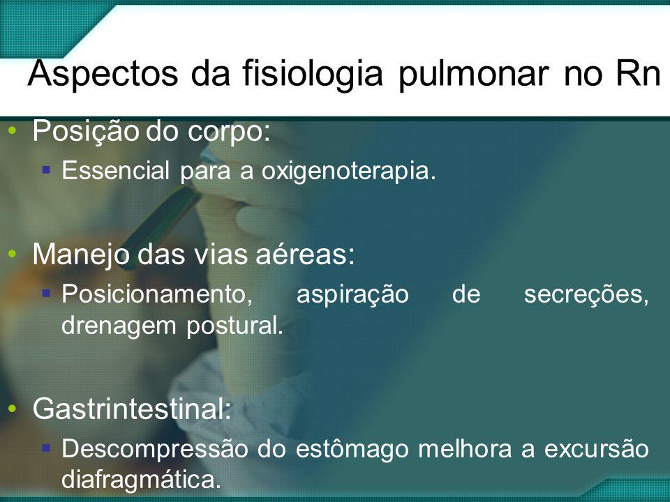 Aspectos da fisiologia pulmonar no Rn •Posição do corpo:  Essencial para a oxigenoterapia.