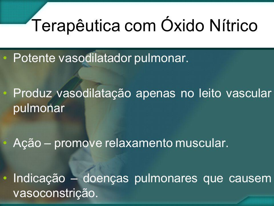Terapêutica com Óxido Nítrico •Potente vasodilatador pulmonar.