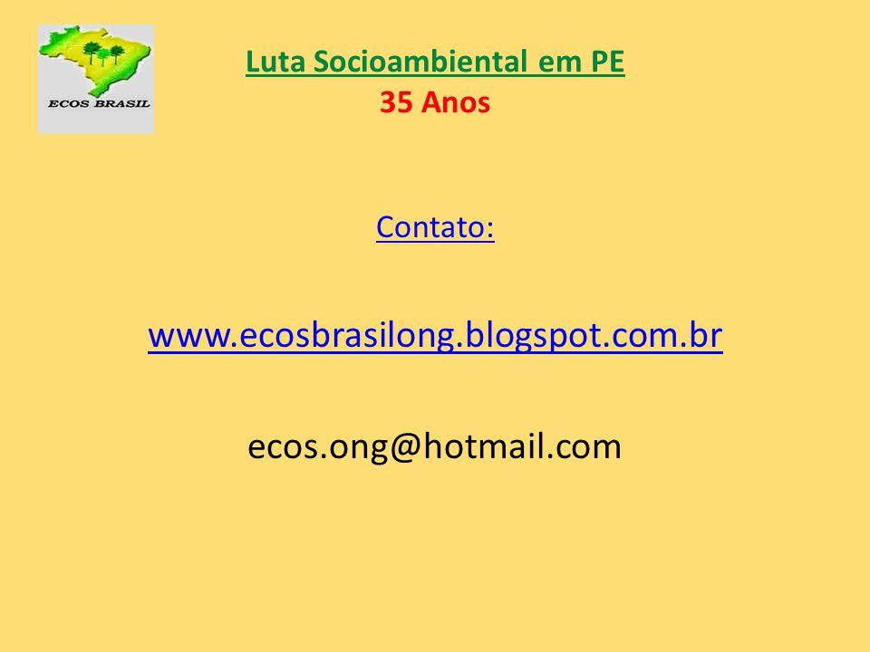 Luta Socioambiental em PE 35 Anos Contato: www.ecosbrasilong.blogspot.com.br ecos.ong@hotmail.com
