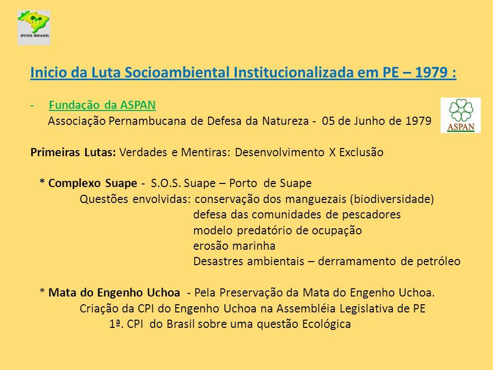 Inicio da Luta Socioambiental Institucionalizada em PE – 1979 : -Fundação da ASPAN Associação Pernambucana de Defesa da Natureza - 05 de Junho de 1979