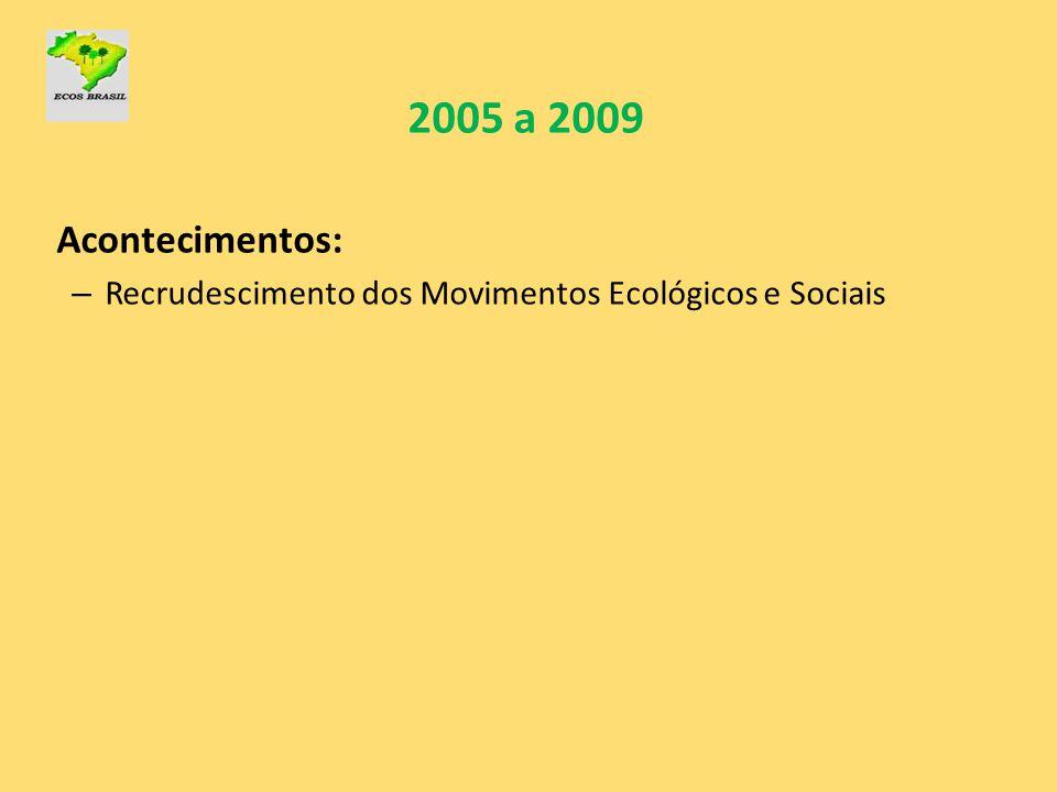2005 a 2009 Acontecimentos: – Recrudescimento dos Movimentos Ecológicos e Sociais