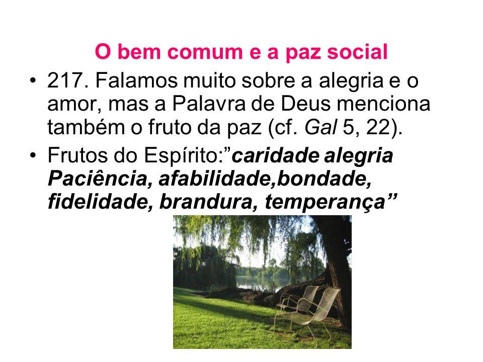 O bem comum e a paz social •217. Falamos muito sobre a alegria e o amor, mas a Palavra de Deus menciona também o fruto da paz (cf. Gal 5, 22). •Frutos