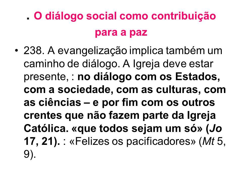 . O diálogo social como contribuição para a paz •238. A evangelização implica também um caminho de diálogo. A Igreja deve estar presente, : no diálogo