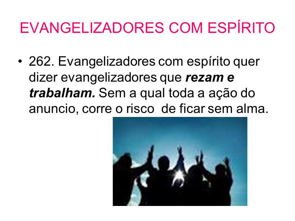 EVANGELIZADORES COM ESPÍRITO •262. Evangelizadores com espírito quer dizer evangelizadores que rezam e trabalham. Sem a qual toda a ação do anuncio, c