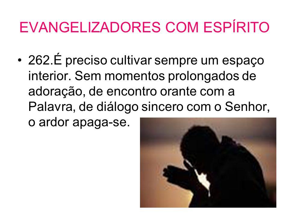 EVANGELIZADORES COM ESPÍRITO •262.É preciso cultivar sempre um espaço interior. Sem momentos prolongados de adoração, de encontro orante com a Palavra