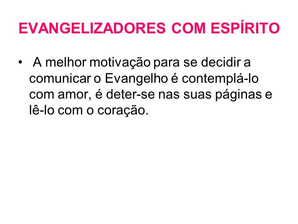 EVANGELIZADORES COM ESPÍRITO • A melhor motivação para se decidir a comunicar o Evangelho é contemplá-lo com amor, é deter-se nas suas páginas e lê-lo