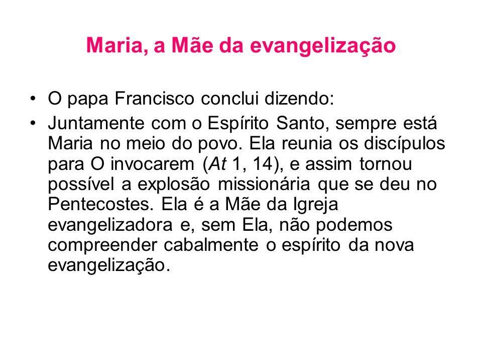•O papa Francisco conclui dizendo: •Juntamente com o Espírito Santo, sempre está Maria no meio do povo. Ela reunia os discípulos para O invocarem (At