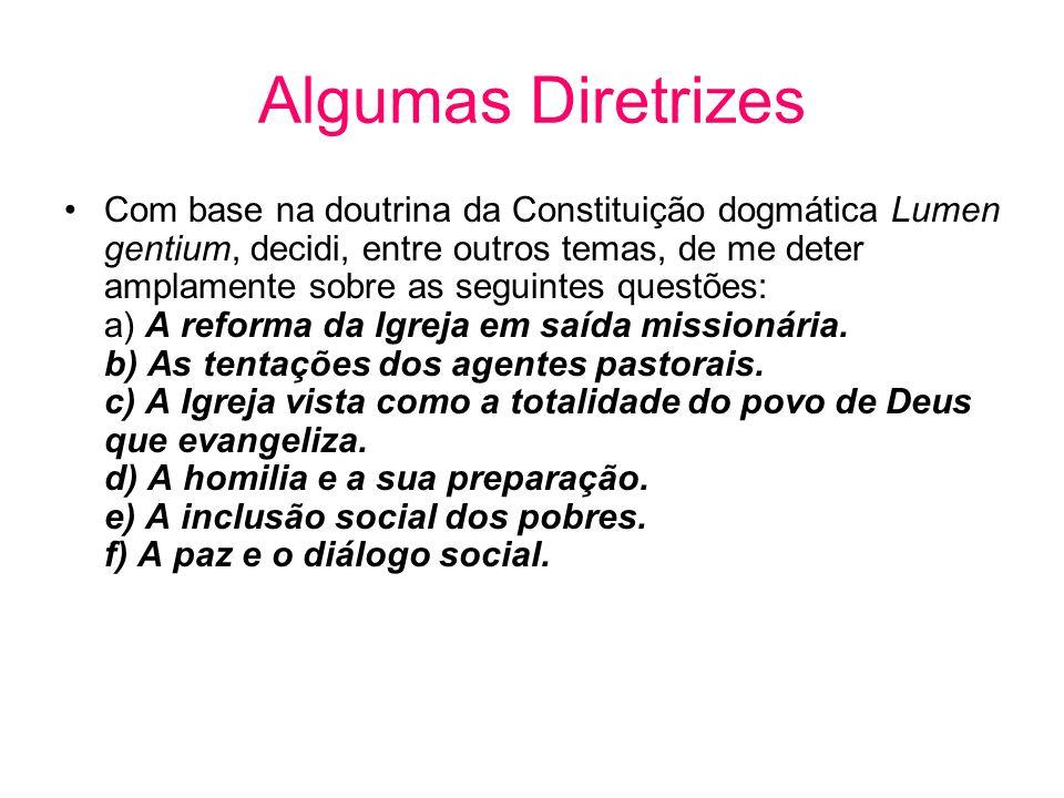 Algumas Diretrizes •Com base na doutrina da Constituição dogmática Lumen gentium, decidi, entre outros temas, de me deter amplamente sobre as seguinte