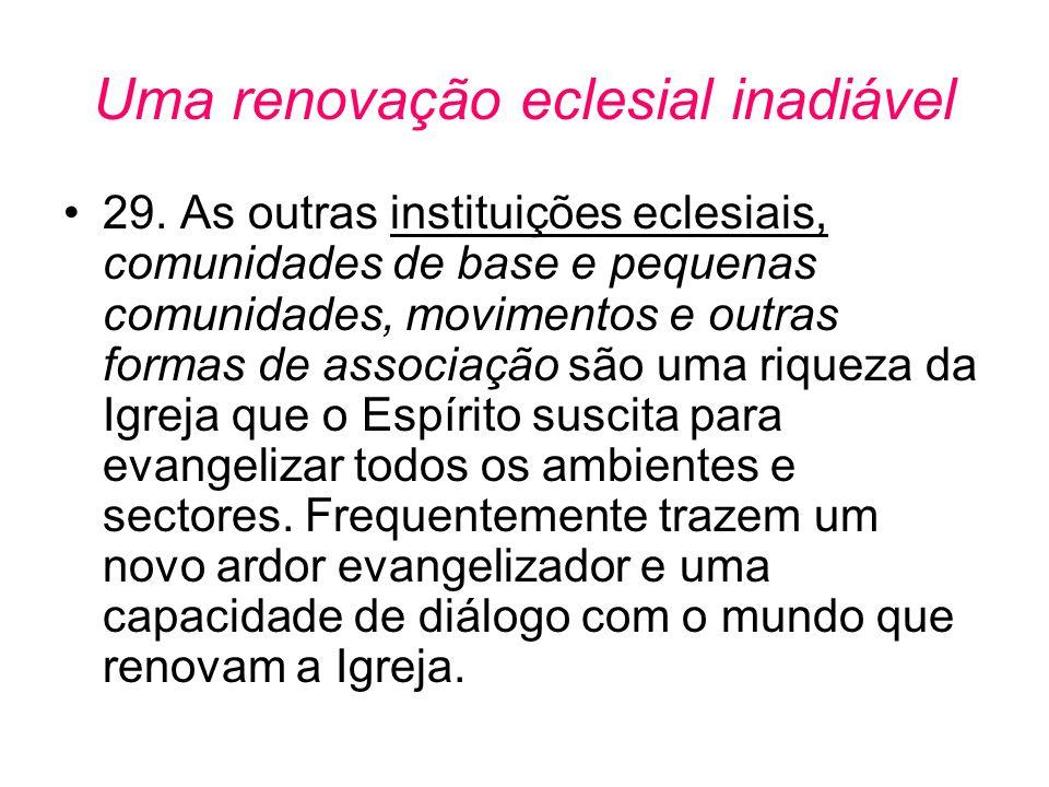 Uma renovação eclesial inadiável •29. As outras instituições eclesiais, comunidades de base e pequenas comunidades, movimentos e outras formas de asso