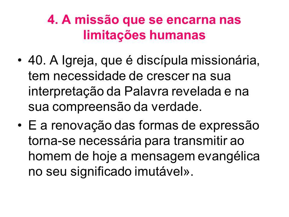 4. A missão que se encarna nas limitações humanas •40. A Igreja, que é discípula missionária, tem necessidade de crescer na sua interpretação da Palav