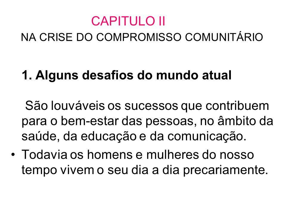 CAPITULO II NA CRISE DO COMPROMISSO COMUNITÁRIO 1. Alguns desafios do mundo atual São louváveis os sucessos que contribuem para o bem-estar das pessoa