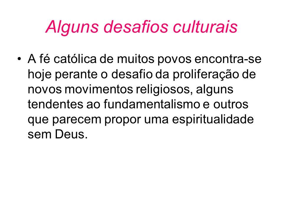 Alguns desafios culturais •A fé católica de muitos povos encontra-se hoje perante o desafio da proliferação de novos movimentos religiosos, alguns ten