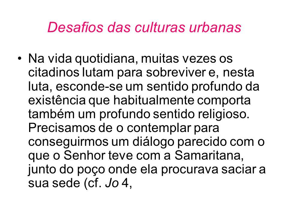 Desafios das culturas urbanas •Na vida quotidiana, muitas vezes os citadinos lutam para sobreviver e, nesta luta, esconde-se um sentido profundo da ex