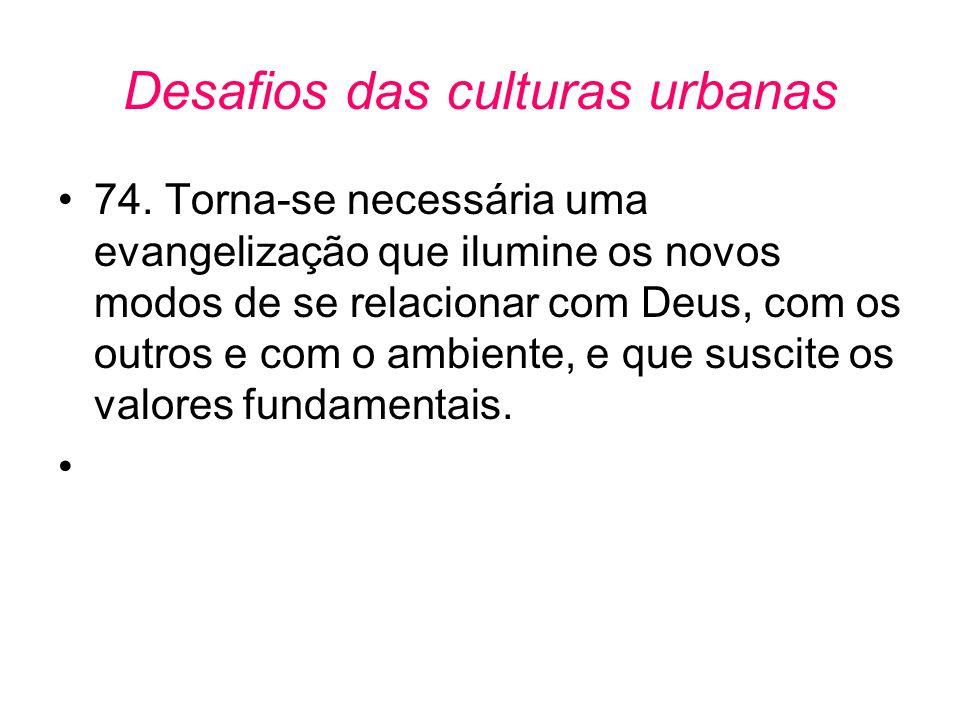 Desafios das culturas urbanas •74. Torna-se necessária uma evangelização que ilumine os novos modos de se relacionar com Deus, com os outros e com o a