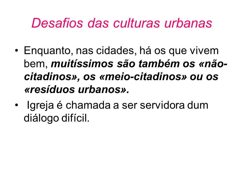 Desafios das culturas urbanas •Enquanto, nas cidades, há os que vivem bem, muitíssimos são também os «não- citadinos», os «meio-citadinos» ou os «resí