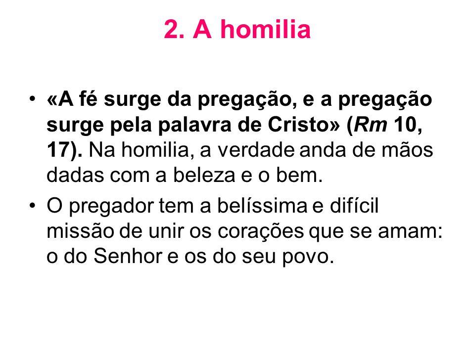 2. A homilia •«A fé surge da pregação, e a pregação surge pela palavra de Cristo» (Rm 10, 17). Na homilia, a verdade anda de mãos dadas com a beleza e