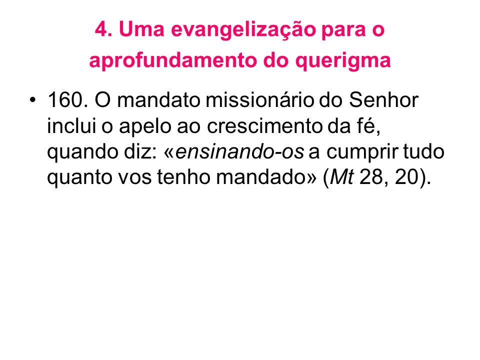 4. Uma evangelização para o aprofundamento do querigma •160. O mandato missionário do Senhor inclui o apelo ao crescimento da fé, quando diz: «ensinan