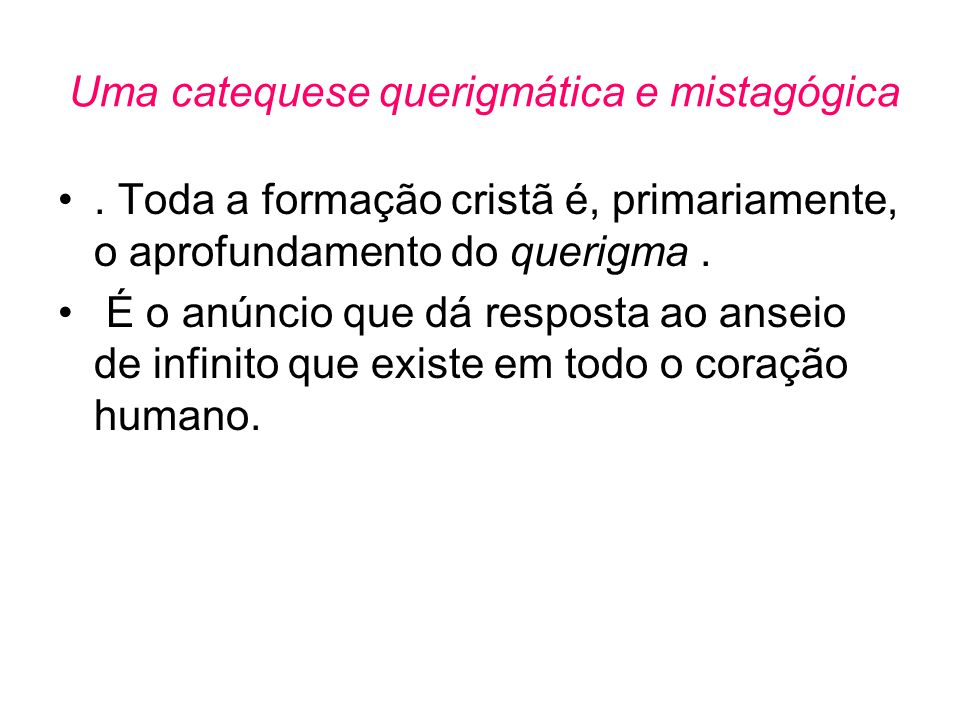Uma catequese querigmática e mistagógica •. Toda a formação cristã é, primariamente, o aprofundamento do querigma. • É o anúncio que dá resposta ao an