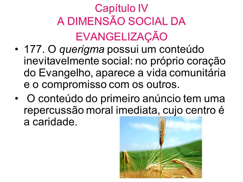 Capítulo IV A DIMENSÃO SOCIAL DA EVANGELIZAÇÃO •177. O querigma possui um conteúdo inevitavelmente social: no próprio coração do Evangelho, aparece a