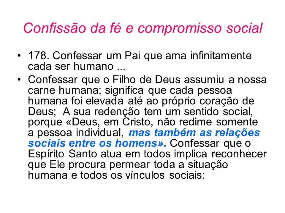 Confissão da fé e compromisso social •178. Confessar um Pai que ama infinitamente cada ser humano... •Confessar que o Filho de Deus assumiu a nossa ca