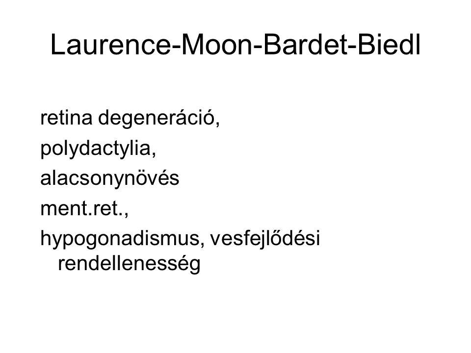 Laurence-Moon-Bardet-Biedl retina degeneráció, polydactylia, alacsonynövés ment.ret., hypogonadismus, vesfejlődési rendellenesség