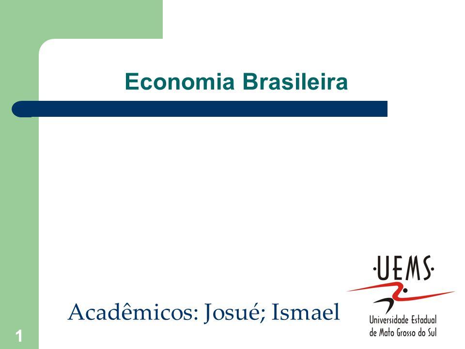 1 Economia Brasileira Acadêmicos: Josué; Ismael