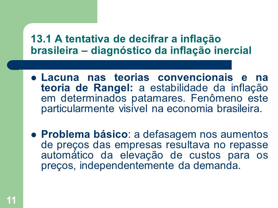 11 13.1 A tentativa de decifrar a inflação brasileira – diagnóstico da inflação inercial  Lacuna nas teorias convencionais e na teoria de Rangel: a e