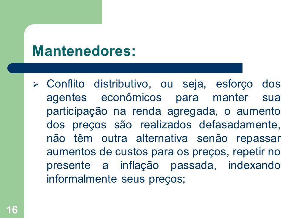 Mantenedores:  Conflito distributivo, ou seja, esforço dos agentes econômicos para manter sua participação na renda agregada, o aumento dos preços sã
