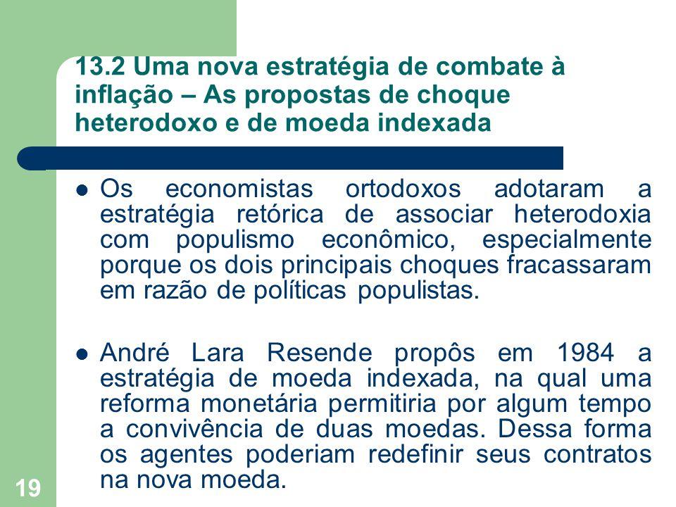  Os economistas ortodoxos adotaram a estratégia retórica de associar heterodoxia com populismo econômico, especialmente porque os dois principais cho