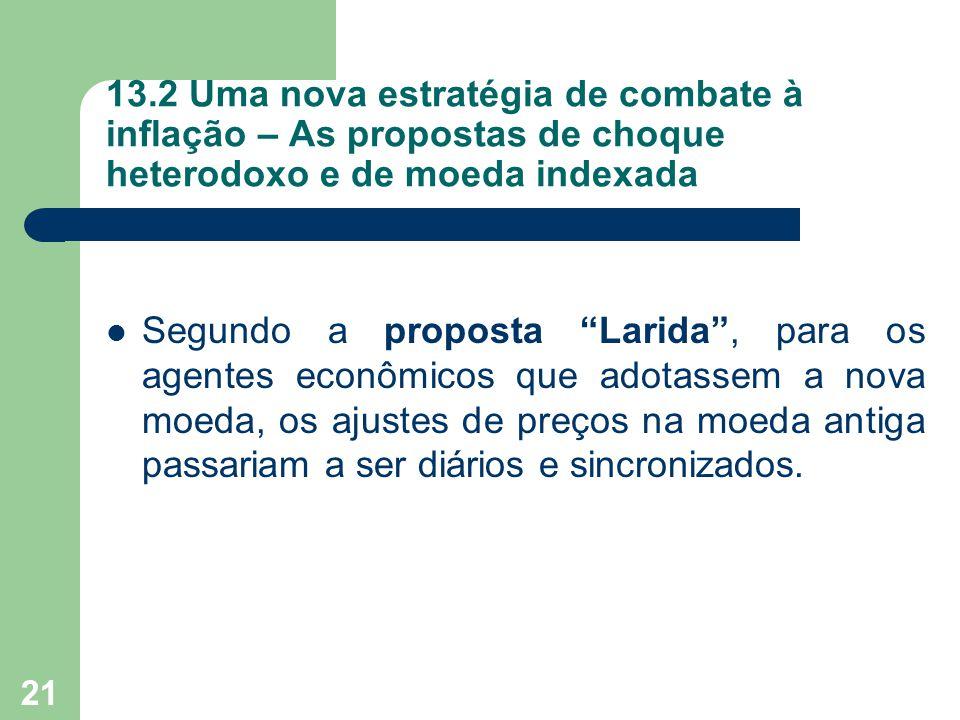 """ Segundo a proposta """"Larida"""", para os agentes econômicos que adotassem a nova moeda, os ajustes de preços na moeda antiga passariam a ser diários e s"""