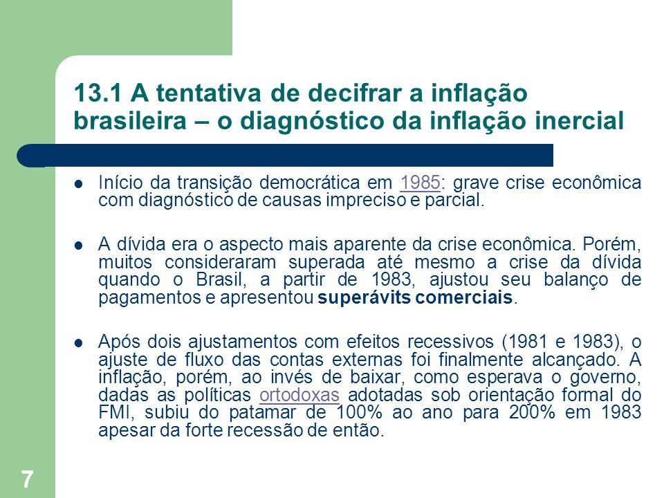 7 13.1 A tentativa de decifrar a inflação brasileira – o diagnóstico da inflação inercial  Início da transição democrática em 1985: grave crise econô
