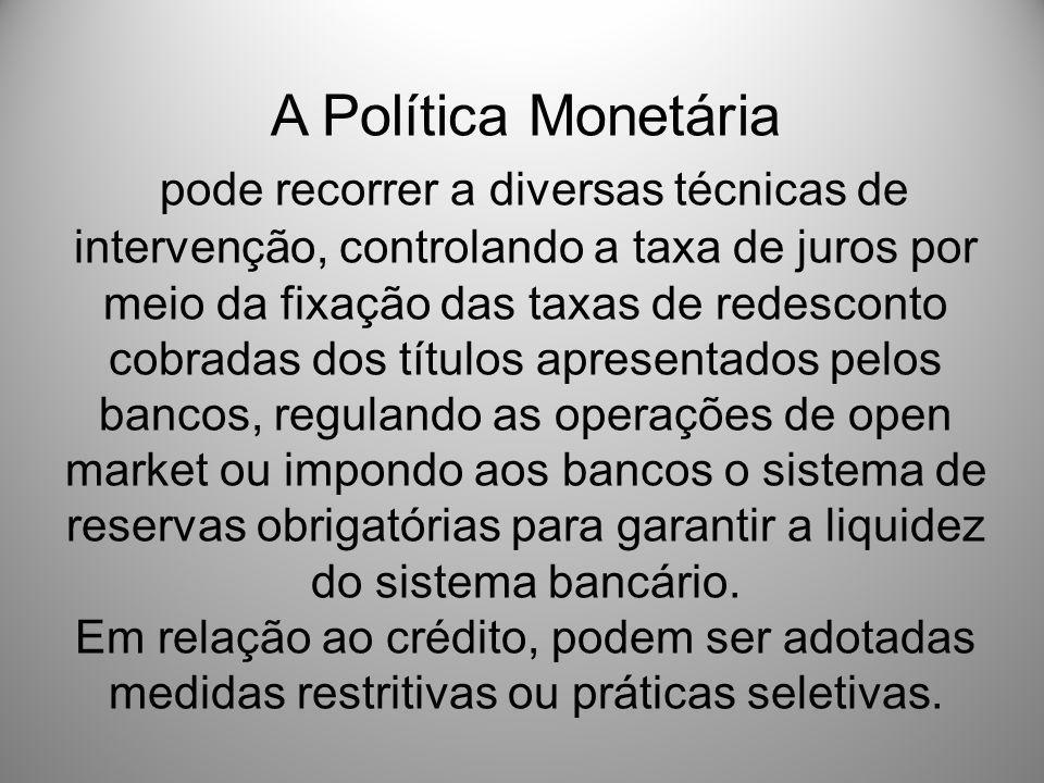A Política Monetária pode recorrer a diversas técnicas de intervenção, controlando a taxa de juros por meio da fixação das taxas de redesconto cobrada