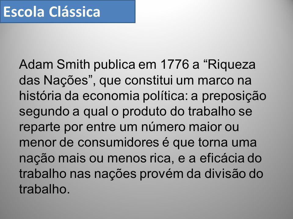 """Adam Smith publica em 1776 a """"Riqueza das Nações"""", que constitui um marco na história da economia política: a preposição segundo a qual o produto do t"""