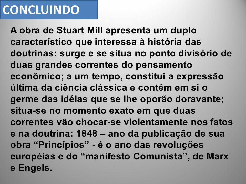 A obra de Stuart Mill apresenta um duplo característico que interessa à história das doutrinas: surge e se situa no ponto divisório de duas grandes co