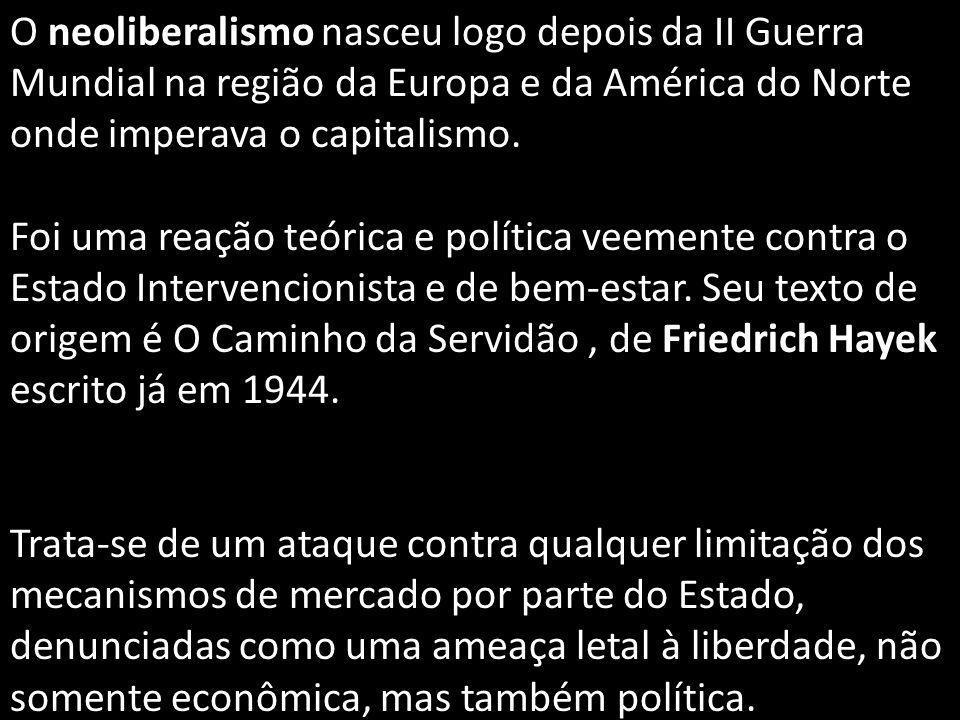 O neoliberalismo nasceu logo depois da II Guerra Mundial na região da Europa e da América do Norte onde imperava o capitalismo. Foi uma reação teórica