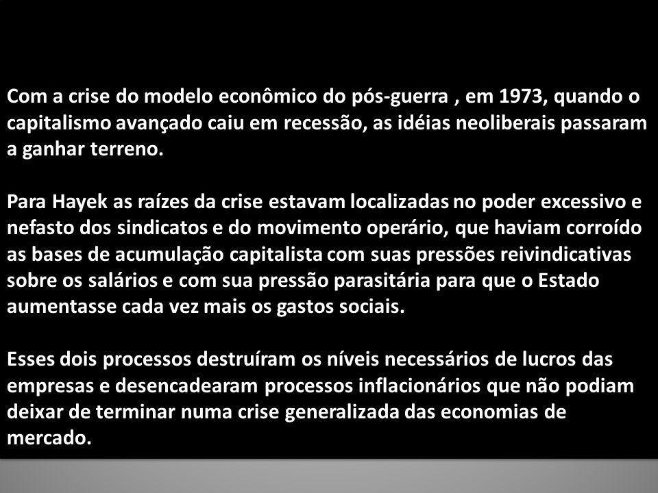Com a crise do modelo econômico do pós-guerra, em 1973, quando o capitalismo avançado caiu em recessão, as idéias neoliberais passaram a ganhar terren