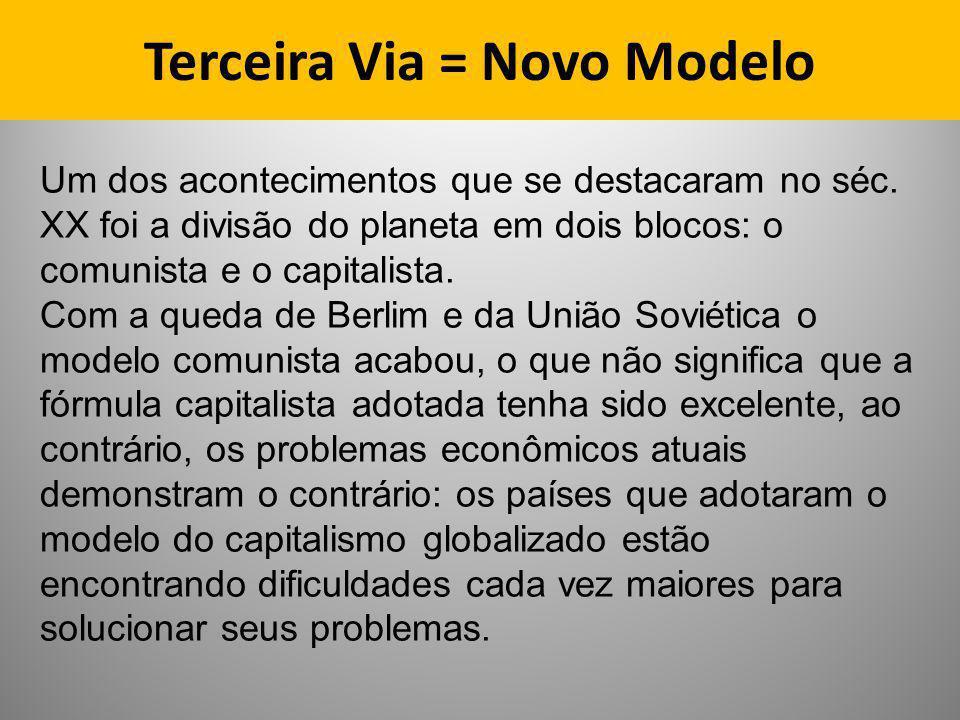 Terceira Via = Novo Modelo Um dos acontecimentos que se destacaram no séc. XX foi a divisão do planeta em dois blocos: o comunista e o capitalista. Co