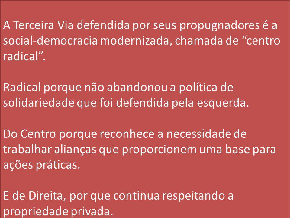 """A Terceira Via defendida por seus propugnadores é a social-democracia modernizada, chamada de """"centro radical"""". Radical porque não abandonou a polític"""