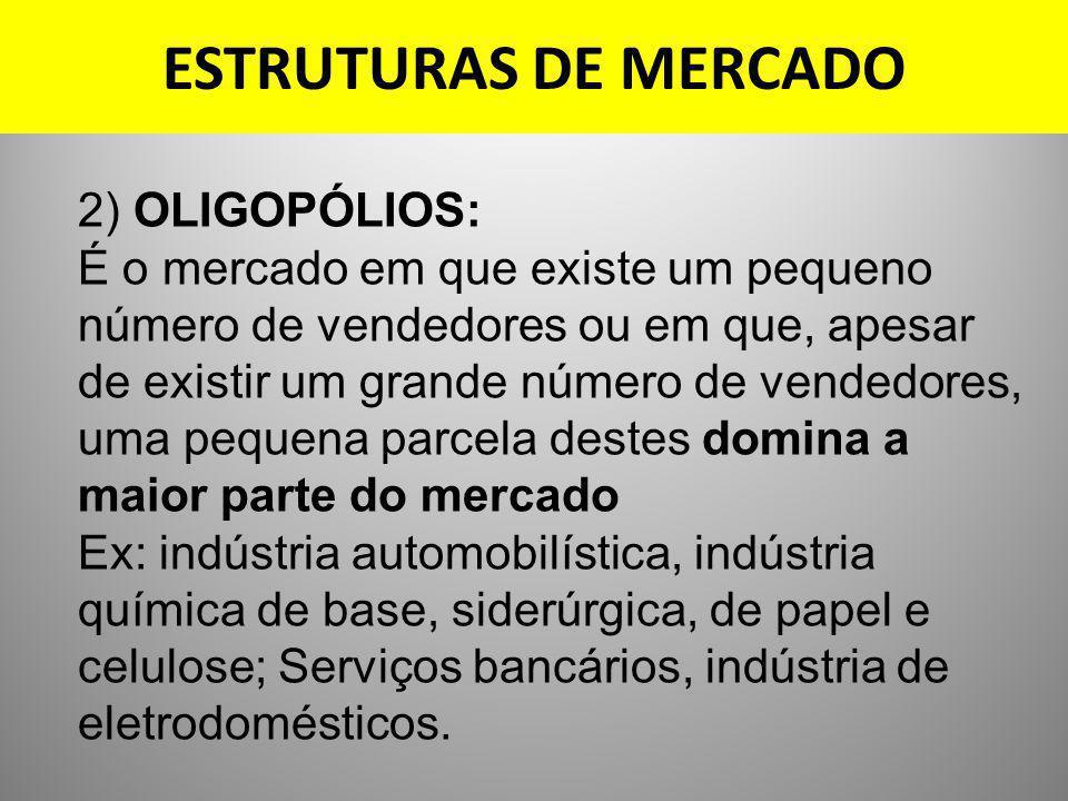 ESTRUTURAS DE MERCADO 2) OLIGOPÓLIOS: É o mercado em que existe um pequeno número de vendedores ou em que, apesar de existir um grande número de vende