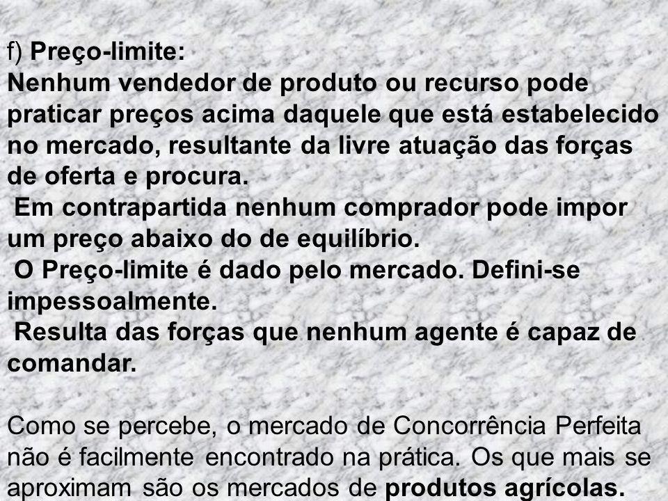 f) Preço-limite: Nenhum vendedor de produto ou recurso pode praticar preços acima daquele que está estabelecido no mercado, resultante da livre atuaçã