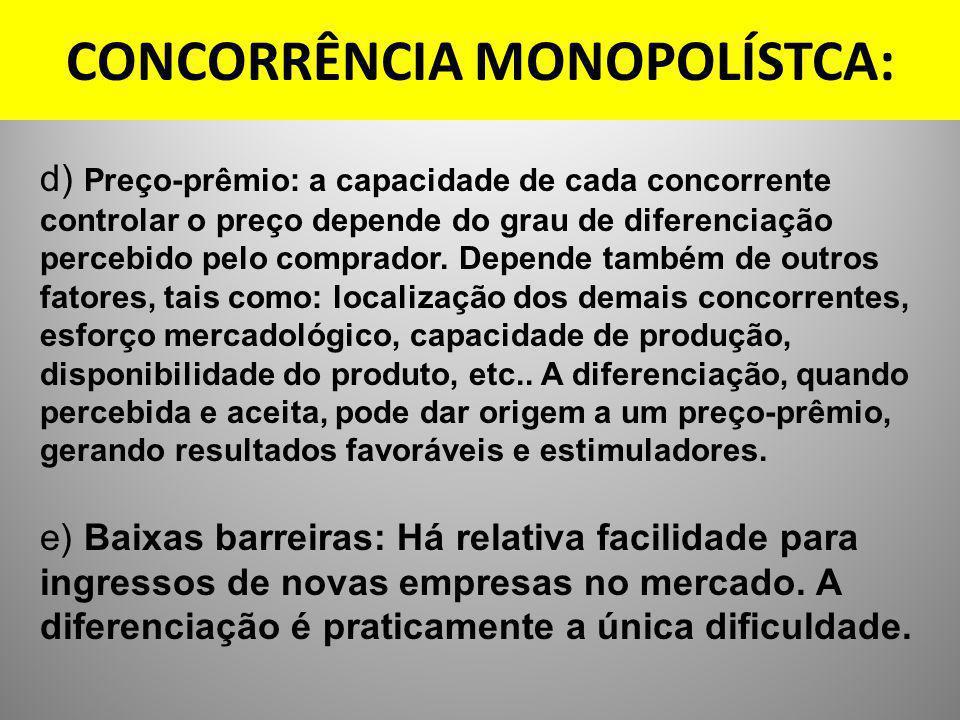 CONCORRÊNCIA MONOPOLÍSTCA: d) Preço-prêmio: a capacidade de cada concorrente controlar o preço depende do grau de diferenciação percebido pelo comprad
