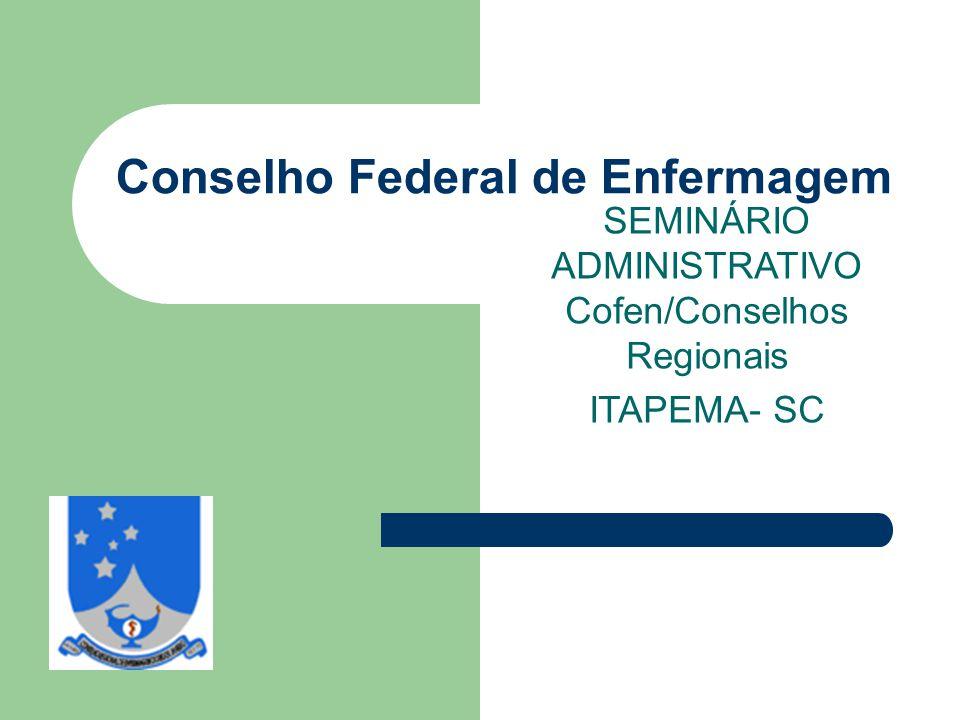 Conselho Federal de Enfermagem SEMINÁRIO ADMINISTRATIVO Cofen/Conselhos Regionais ITAPEMA- SC