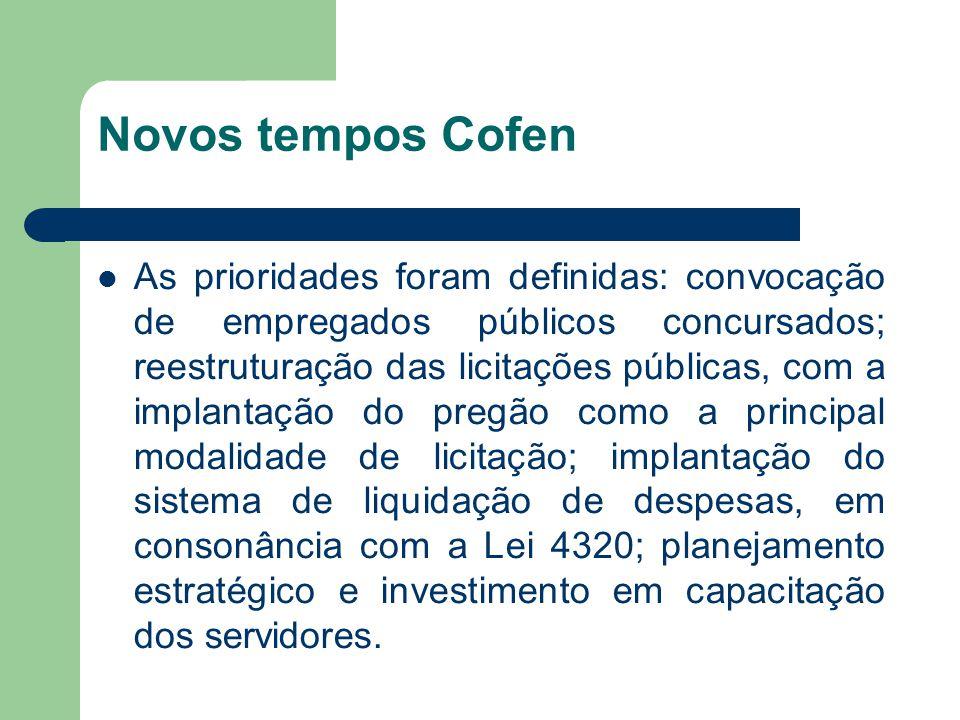 Novos tempos Cofen  As prioridades foram definidas: convocação de empregados públicos concursados; reestruturação das licitações públicas, com a implantação do pregão como a principal modalidade de licitação; implantação do sistema de liquidação de despesas, em consonância com a Lei 4320; planejamento estratégico e investimento em capacitação dos servidores.