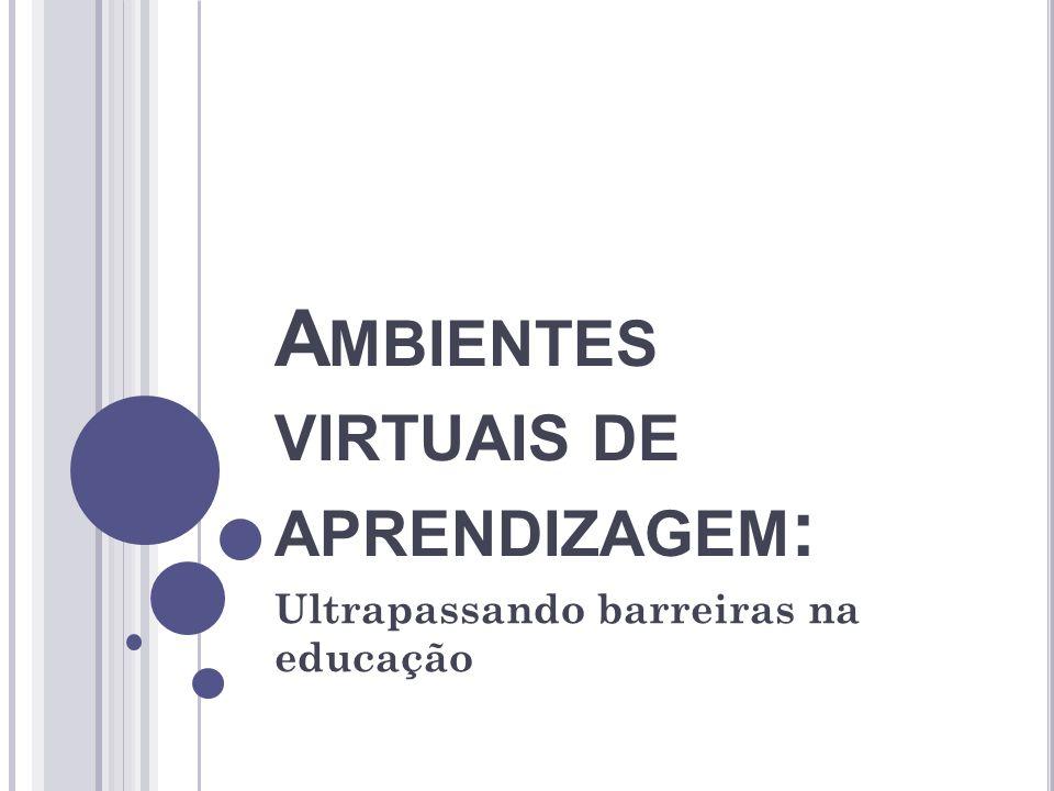 A MBIENTES VIRTUAIS DE APRENDIZAGEM : Ultrapassando barreiras na educação
