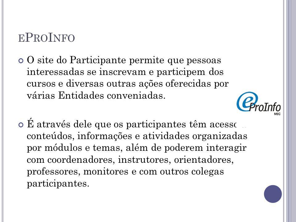 E P RO I NFO O site do Participante permite que pessoas interessadas se inscrevam e participem dos cursos e diversas outras ações oferecidas por várias Entidades conveniadas.