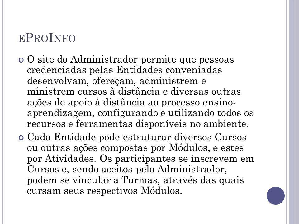 E P RO I NFO O site do Administrador permite que pessoas credenciadas pelas Entidades conveniadas desenvolvam, ofereçam, administrem e ministrem curso