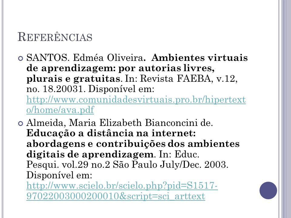 R EFERÊNCIAS SANTOS. Edméa Oliveira. Ambientes virtuais de aprendizagem: por autorias livres, plurais e gratuitas. In: Revista FAEBA, v.12, no. 18.200