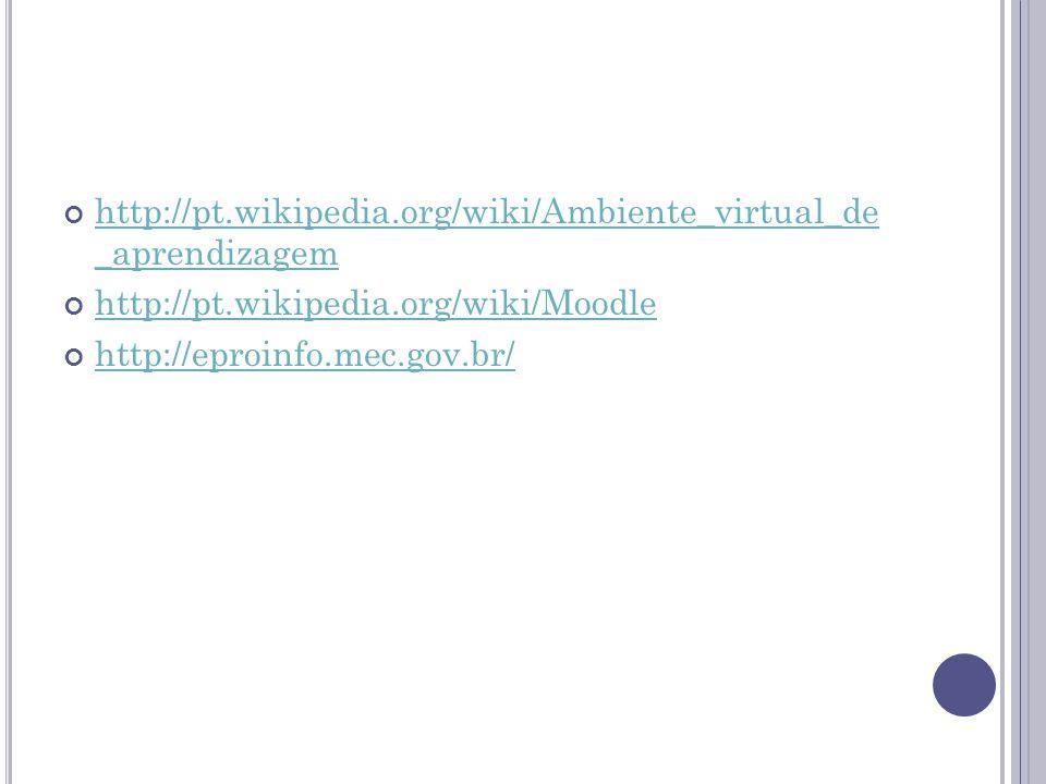http://pt.wikipedia.org/wiki/Ambiente_virtual_de _aprendizagem http://pt.wikipedia.org/wiki/Moodle http://eproinfo.mec.gov.br/