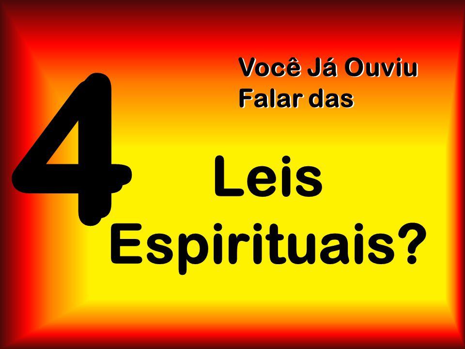 Leis Espirituais? Você Já Ouviu Falar das Você Já Ouviu Falar das 4 4
