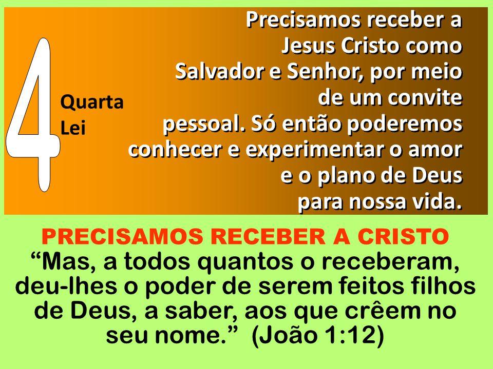 Quarta Lei Precisamos receber a Jesus Cristo como Salvador e Senhor, por meio de um convite pessoal. Só então poderemos conhecer e experimentar o amor